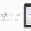 Google Now : iPhone & iPad bientôt concernés